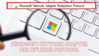 What is microsoft network adapter multiplexor protocol