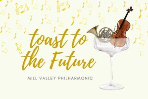 With a GoFundMe Campaign to Support its 21st Season, Mill Valley Philharmonic Is Toasting its Future, Literally