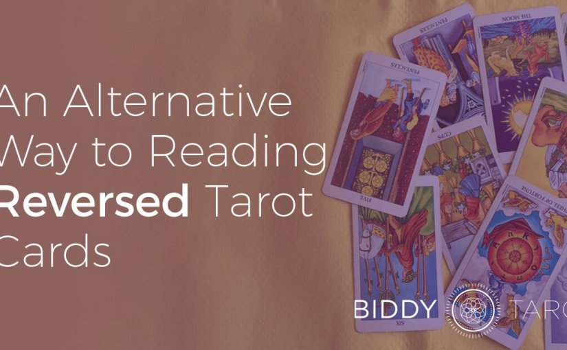 An Alternative Way to Reading Reversed Tarot Cards | BiddyTarot Blog