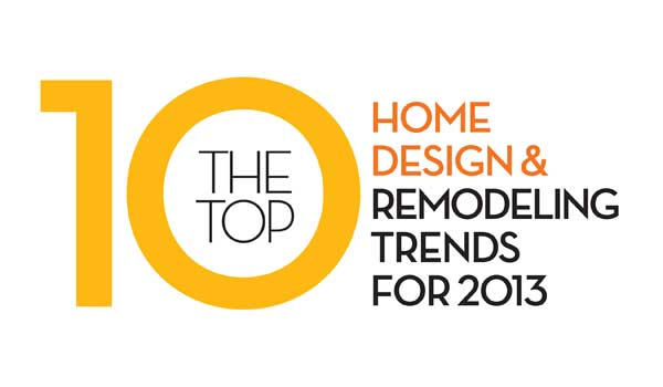 Top 10 Home Design & Remodeling Trends for 2013