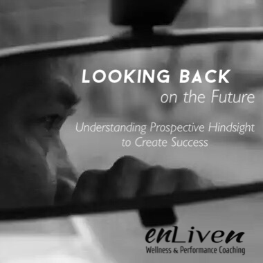 Looking Back on the Future - Understanding Prospective Hindsight To Create Success