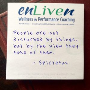 """Quote on Enliven Wellness Coaching sticky note,""""People are not disturbed by things but by the view they take of them. - Epictetus"""""""