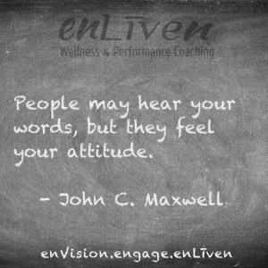"John C. Maxwell quote on enLiven Wellness Coaching chalkboard reading, ""People may hear your words, but they feel your attitude."""