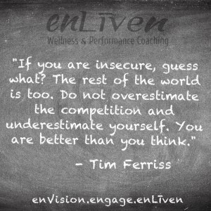 "Tim Ferriss quote on enLiven Wellness Coaching chalkboard reading,""If you are insecure, guess what?"" The rest of the world is too. Do not overestimate the competition and underestimate yourself. You are better than you think.'"