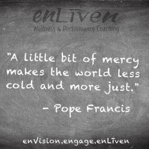 """Pope Francis quote on enLiven Wellness Coaching chalkboard reading, """"A little bit of mercy makes the world less cold and more just."""""""