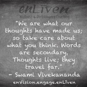 """Swami Vivekananda quote on enLiven Wellness Coaching chalkboard reading, """"We are what our thoughts have made us; so take care about what you think. Words are secondary. Thoughts live; they travel far."""""""