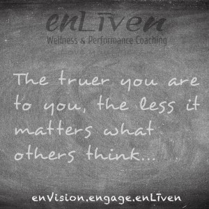 "Quote on enLiven Wellness Coaching chalkboard reading, ""The truer you are to you, the less it matters what others think."" - Todd M Smith"