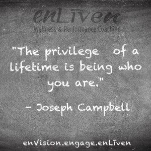 """Quote on enLiven Wellness Coaching chalkboard reading, """"The privilege of a lifetime is being who you are."""" - Joseph Campbell"""