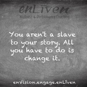"Quote on enLiven Wellness Coaching chalkboard reading, ""You aren't a slave to your story. All you have to do is change it."" - Todd M Smith"