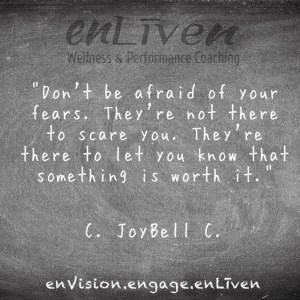 "Quote on enLiven Wellness Life Coaching chalkboard reading, ""Don't be afraid of your fears. They're not there to scare you. They're there to let you know that something is worth it."" - C. JayBell C. enliven wellness life coaching Toledo. Life Coach Todd Smith Blissfield"