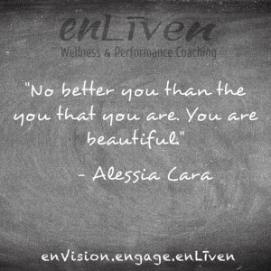 "Quote on enLiven Wellness Life Coaching chalkboard reading, ""No better you than the you that you are. You are beautiful."" - Alessia Cara"