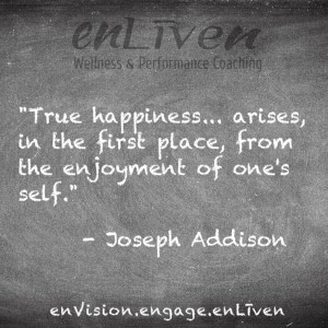 """Quote on enLiven Wellness Coaching chalkboard reading, """"True happiness arises, in the first place, from the enjoyment of one's self."""" - Joseph Addison"""