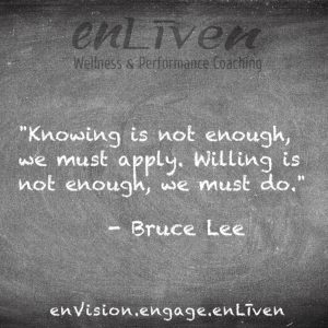 """Quote on enLiven Wellness Life Coaching chalkboard reading, """"Knowing is not enough, we must apply. Willing is not enough, we must do."""" - Bruce Lee. enliven wellness life coaching Toledo. Life Coach Todd Smith Blissfield"""