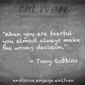 "Quote on enLiven Wellness Life Coaching chalkboard reading, ""When you are fearful you almost always make the wrong decision."" - Tony Robbins. enliven wellness life coaching Toledo. Life Coach Todd Smith Blissfield"