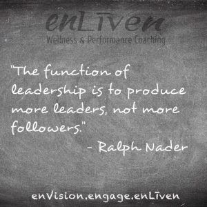 """Quote on enLiven Wellness Life Coaching chalkboard reading, """"The function of leadership is to produce more leaders, not more followers."""" - Ralph Nader. Life Coach Toledo Todd Smith blissfield"""