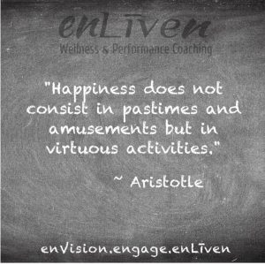 """Quote on enLiven Wellness Life Coaching chalkboard reading, """"Happiness does not consist in pastimes and amusements but in virtuous activities."""" - Aristotle. Todd Smith Blissfield Life Coach Toledo"""