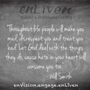 """Will Smith quote on enLiven Wellness Life Coaching chalkboard reading, """"Throughout life people will make you mad, disrespect you and treat you bad. Let God deal with the things they do 'cause hate in your heart will consume you too."""" Life Coach Toledo Todd Smith Blissfield"""