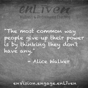 "Quote on enLiven Wellness Life Coaching chalkboard reading, ""The most common way people give up their power is by thinking they don't have any."" - Alice Walker. enliven wellness life coaching Toledo. Life Coach Todd Smith Blissfield"