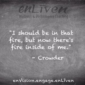 "Crowder quote on enliven wellness life coaching chalkboard reading, ""I should be in that fire, but now there's fire inside of me."" Todd Smith Blissfield Life Coach Toledo"