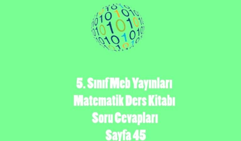 5. Sınıf Meb Yayınları Matematik Ders Kitabı Soru Cevapları Sayfa 45