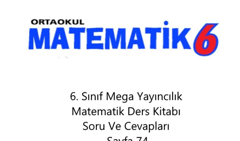 6. Sınıf Mega Yayıncılık Matematik Ders Kitabı Soru Ve Cevapları Sayfa 74