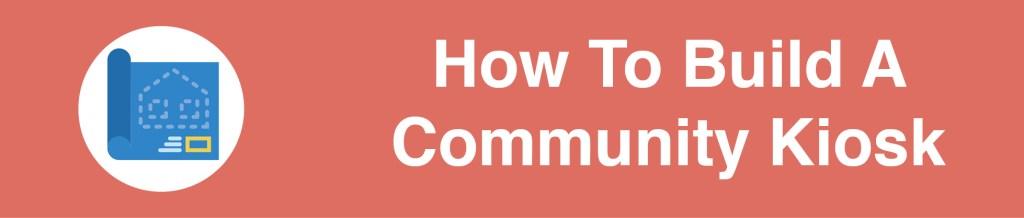 How to build a community kiosk