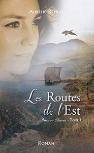 Les Routes de l'Est (Amours Slaves t. 1) d'Aurélie Depraz