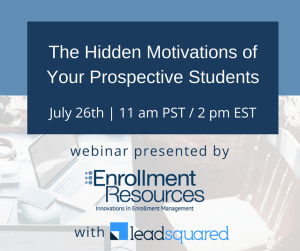 WEBINAR from Enrollment Resources: The Hidden Motivations of Your Prospective Students. Thursday, July 26th, 2018