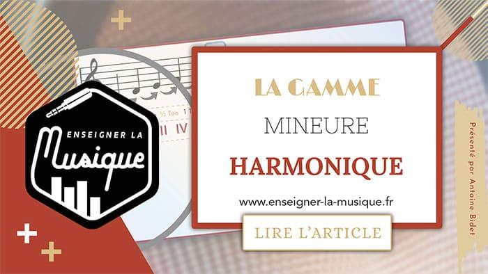 La Gamme Mineure Harmonique - Enseigner La Musique