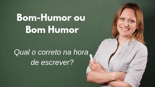 bom-humor ou bom humor qual o correto