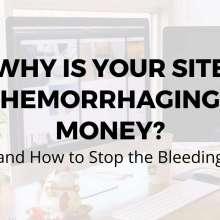 Why is Your Website Hemorrhaging Money