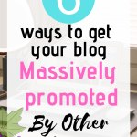 6 ways to get your blog massively promoted by other bloggers!