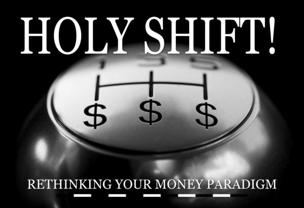 HOLY SHIFT! RETHINKING YOUR MONEY PARADIGM
