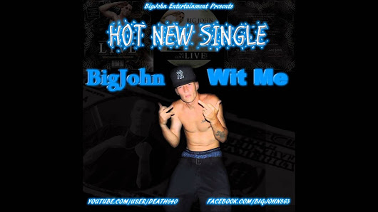 BigJohn – Wit Me song reached 47,000 YouTube Views