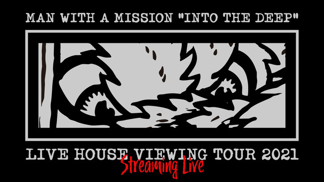 """""""MAN WITH A MISSION"""" の「""""INTO THE DEEP"""" LIVE HOUSE VIEWING TOUR 2021」ストリーミングライブ配信決定"""