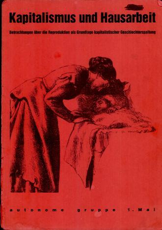 autonome gruppe 1. mai: Kapitalismus und Hausarbeit. Betrachtungen über die Reproduktion als Grundlage kapitalistischer Geschlechterspaltung (1993)