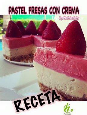 RECETA: Pastel de fresas con crema. ¡Saludable y sin horno!