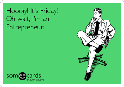 hooray-its-friday-oh-wait-im-an-entrepreneur-32ef4