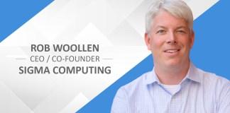 Rob Woollen, Sigma Computing, Data, cloud analytics stack, A&BI, A&BI tools, SQL, digital transformation, data analytics, cyber security