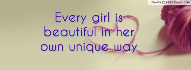 every girl is beautiful in her own unique way