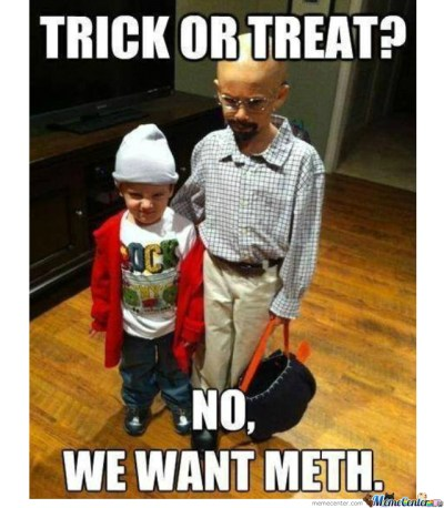 trick or treat no we want meth