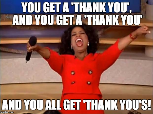 And you all Get Thank You`s