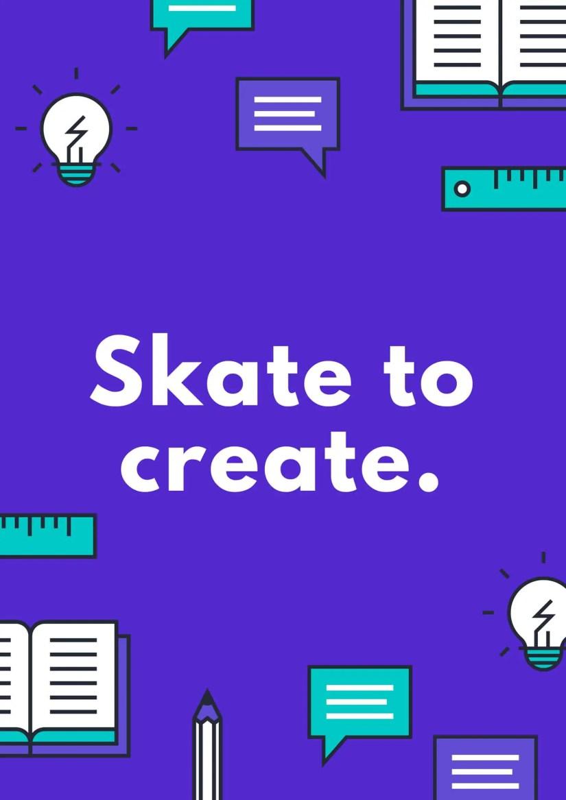 Skate to create.