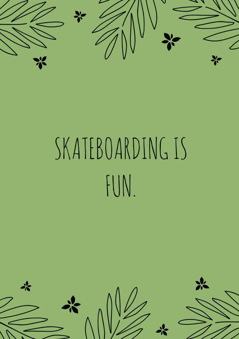Skateboarding is Fun.