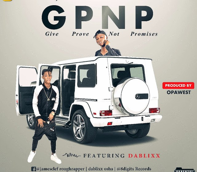 MUSIC : Jamesclef x Dablixx – Give Prove Not Promises