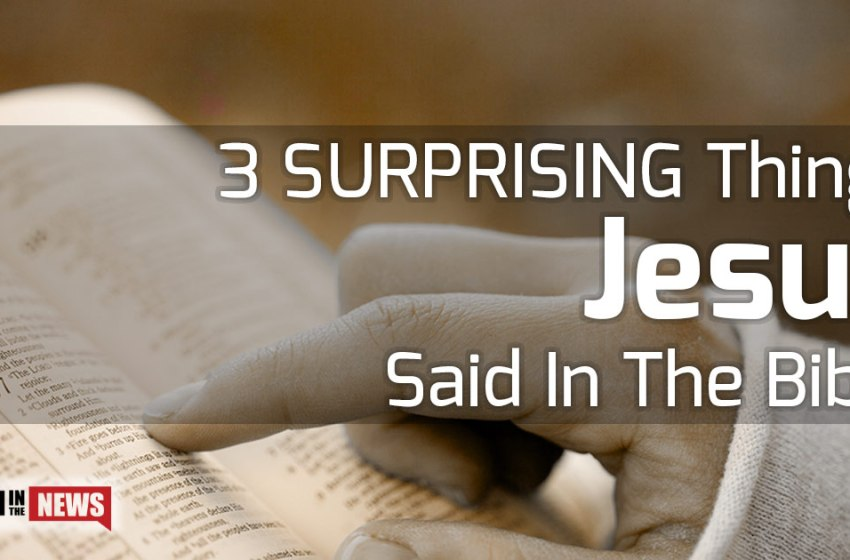 3 surprising things Jesus said that will shock you