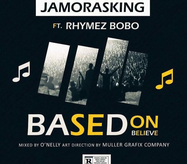MUSIC :Jamorasking – Based on believeft. Rhymez Bobo