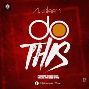 MUSIC : Austeen Aul-cena – Do this