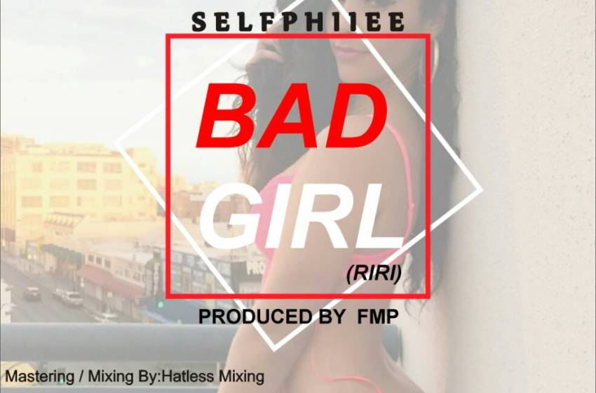 MUSIC : Selfphiie – Bad girl
