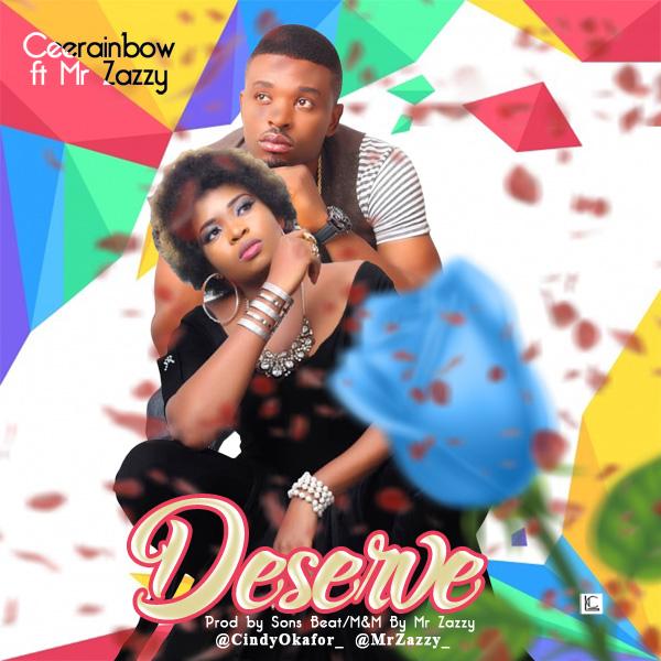 Download : Ceerainbow ft Mr Zaddy - Deserve